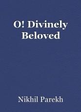 O! Divinely Beloved