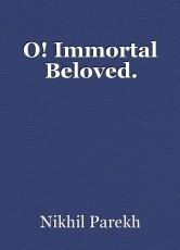 O! Immortal Beloved.
