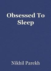 Obsessed To Sleep