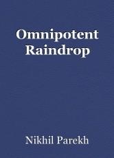 Omnipotent Raindrop