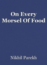 On Every Morsel Of Food