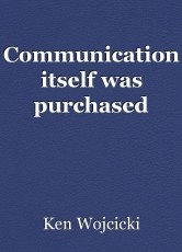 Communication itself was purchased