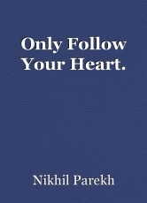 Only Follow Your Heart.