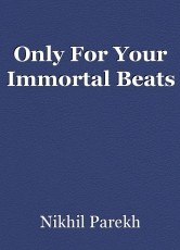 Only For Your Immortal Beats