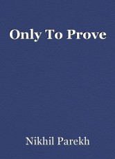 Only To Prove