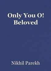 Only You O! Beloved