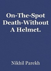 On-The-Spot Death-Without A Helmet.