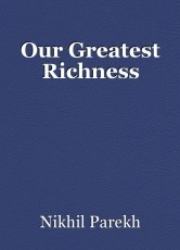 Our Greatest Richness