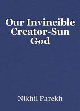 Our Invincible Creator-Sun God
