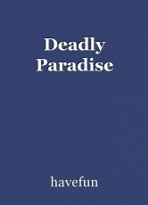 Deadly Paradise