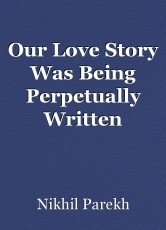 Our Love Story Was Being Perpetually Written