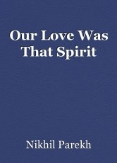 Our Love Was That Spirit