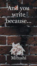 And you write because...
