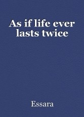 As if life ever lasts twice
