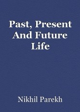 Past, Present And Future Life