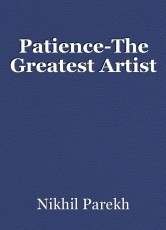 Patience-The Greatest Artist