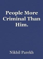 People More Criminal Than Him.