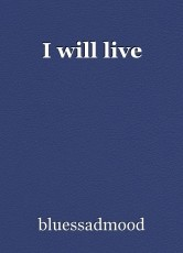 I will live
