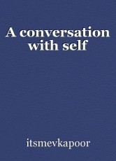 A conversation with self