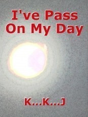 I've Pass On My Day