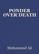 PONDER OVER DEATH