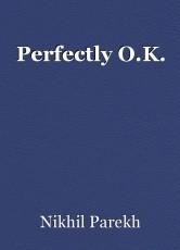 Perfectly O.K.