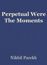 Perpetual Were The Moments
