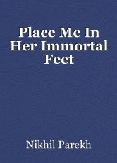 Place Me In Her Immortal Feet