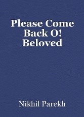 Please Come Back O! Beloved