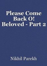 Please Come Back O! Beloved - Part 2