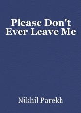 Please Don't Ever Leave Me