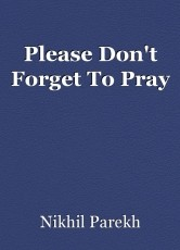 Please Don't Forget To Pray