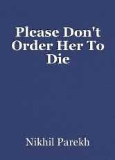 Please Don't Order Her To Die