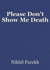 Please Don't Show Me Death