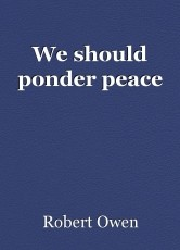 We should ponder peace