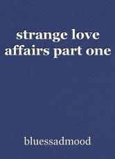 strange love affairs part one