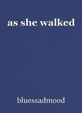 as she walked