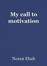 My call to motivation