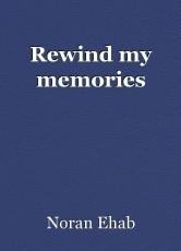 Rewind my memories