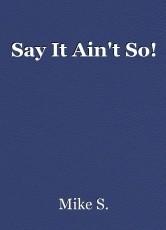 Say It Ain't So!