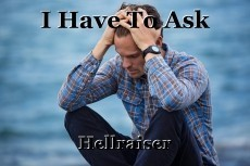 I Have To Ask