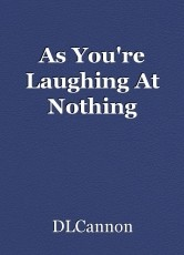 As You're Laughing At Nothing