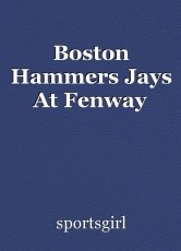 Boston Hammers Jays At Fenway