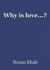 Why is love...?