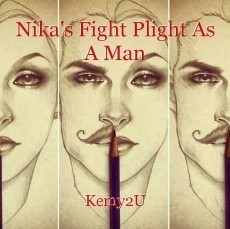 Nika's Fight Plight As A Man