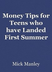Money Tips for Teens who have Landed First Summer Jobs