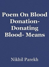 Poem On Blood Donation- Donating Blood- Means Loving It All The More
