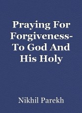 Praying For Forgiveness- To God And His Holy Messengers