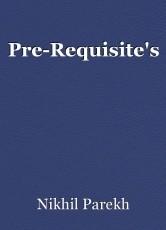 Pre-Requisite's
