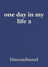 one day in my life 2